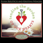 Tending the Garden of our Hearts