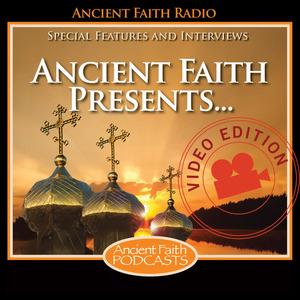 Ancient Faith Presents Video Edition