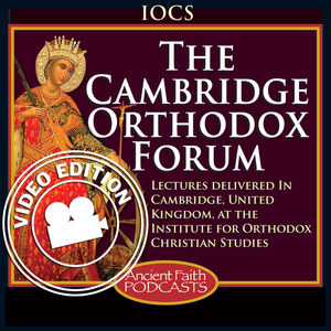 The Cambridge Orthodox Forum - Video Edition