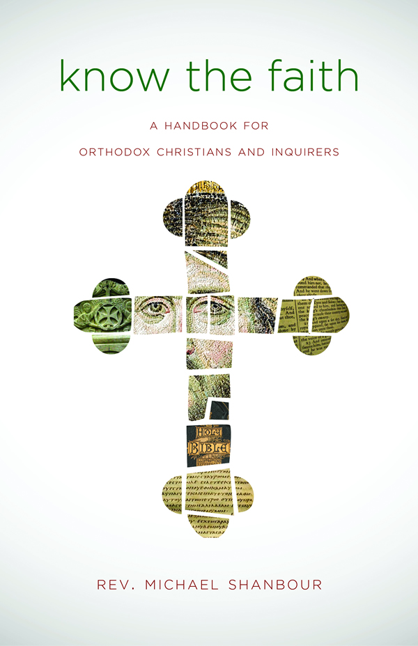 Know the Faith: A Handbook for Orthodox Christians and Inquirers
